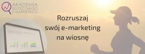 Rozruszaj swój e-marketing na wiosnę