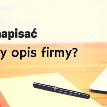 Jak napisać dobry opis firmy na stronę?