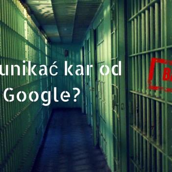 Kary Google - jak ich uniknąć?