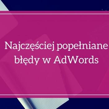 Popularne błędy popełniane w AdWords