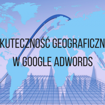 Pomiar skuteczności geograficznej w AdWords